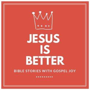 https://podcasts.apple.com/us/podcast/jesus-is-better-bible-stories-with-gospel-joy/id1294853719